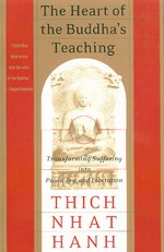 Heart of the Buddha's Teaching <br> By: Thich Nhat Hanh