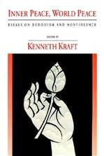 Inner Peace, World Peace: Essays on Buddhism and Nonviolence<br> By: Kraft, Kenneth, Ed.