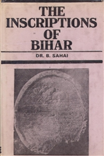 Inscriptions of Bihar <br> By: Sahai B.