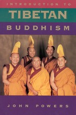 Introduction to Tibetan Buddhism <br> By: John Powers