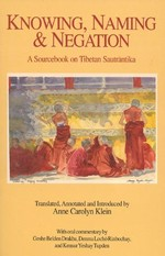 Knowing, Naming and Negation:  A Sourcebook on Tibetan Sautrantika <br> By: Klein, Anne C.