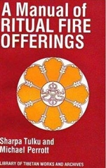 Manual of Ritual Fire Offerings <br> By: Sharpa Tulku & Michael Perrott, tr.