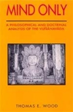 Mind Only: A Philosophical and Doctrinal Analysis of Vijnanavada <br>  By: Wood, Thomas