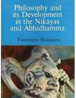 Philosophy and its Development in the Nikayas and Abhidhamma <br> By: Watanabe, F.