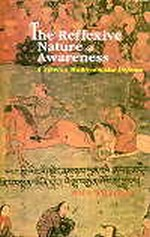 Reflexive Nature of Awareness, A Tibetan Madhyamaka Defense <br>By: Williams, Paul