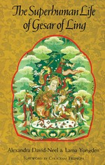 Superhuman Life of Gesar of Ling <br> By: Alexandra David-Neel & Lama Yongden
