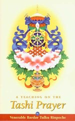 Tashi Prayer, A Teaching on <br>  By: Bardor Tulku Rinpoche