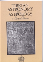 Tibetan Astronomy and Astrology: A Brief Introduction <br> By: Tibetan Med and Astro Institute