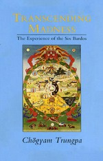 Transcending Madness: The Experience of the Six Bardos <br>  By: Chogyam Trungpa