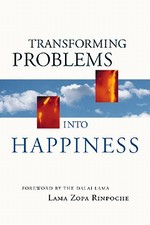 Transforming Problems Into Happiness <br> By: Lama Zopa