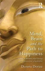 Mind, Brain and the Path to Happiness: A guide to Buddhist mind training and the neuroscience of meditation <br> By: Dusana Dorjee