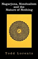 Nagarjuna, Nondualism and the Nature of Nothing <br>  By:  Todd Lorentz