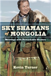 Sky Shamans of Mongolia: Meeting s with Remarkable Healers Kevin Turner