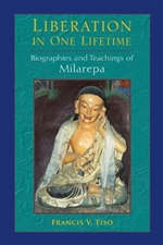 Liberation in One Lifetime Biographies and Teachings of Milarepa