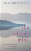 Relaxed Mind: A Seven-step Method for Deepening Meditation Practice   Dza Kilung Rinpoche