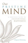 Our Pristine Mind: A Practical Guide to Unconditional Happiness  Orgyen Chowang Rinpoche