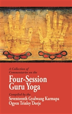 A Collection of Commentaries on the Four-Session Guru Yoga Compiled by the Seventeenth Gyalwang Karmapa Ogyen Trinley Dorje