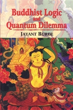 Buddhist Logic and Quantum Dilemma<br> By: Jayant Burde
