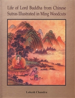 Life of Lord Buddha from Chinese Sutras Illustrated in Ming Woodcuts<br>By: Lokesh Chandra