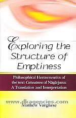 Exploring the Strcture of Emptiness: Philosophical Hermeneutics of the text Catusstava of Nagarjuna - A Translation and Interpretation <br> Mathew Varghese