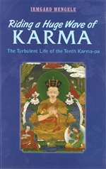 Riding a Huge Wave of Karma: The Turbulent Life of the Tenth Karmapa<br>Irgard Mengele
