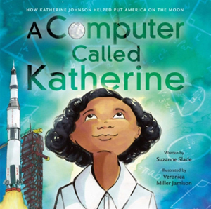 Computer Called Katherine: How Katherine Johnson Helped Put America on the Moon