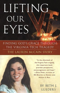Lifting Our Eyes: Finding God's Grace through the Virginia Tech Tragedy: The Lauren McCain Story