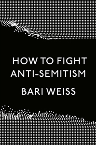 How to Fight Anti_Semitism by New York Times Writer, Bari Weiss