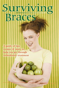 Surviving Braces: A guide of tips, recipes and more to help you get through orthodontic Treatment