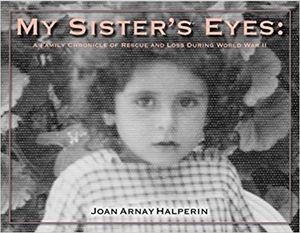 My Sister's Eyes: a Family Chronicle of Rescue and Loss during WWII