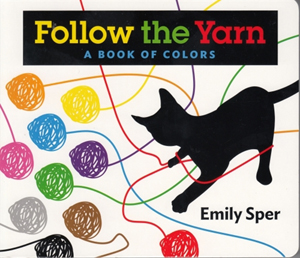 Follow the Yarn, a Concept Board Book of Colors and a Cat