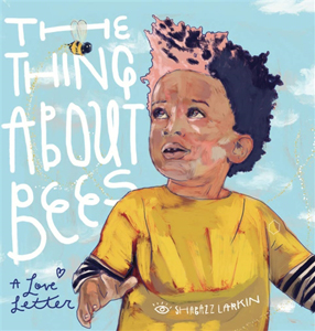 The thing About Bees. a Love Letter by Shabazz Larkin