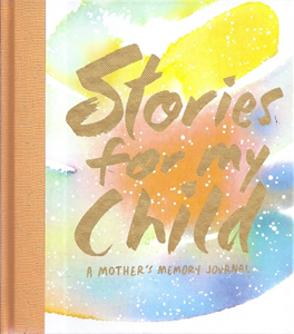 Stories for my Child, a Mother's Journal