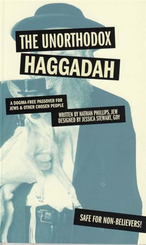 Unorthodox Haggadah: A Dogma-free Passover for Jews and Other Chosen People