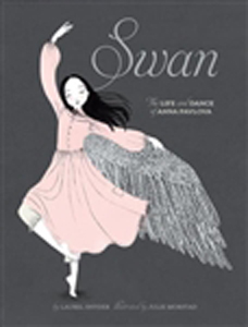 Swan: the Life and Dance of Anna Pavlova by Laurel Snyder