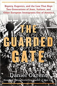 Guarded Gate, how Bigotry and Eugenics Kept 2 Generations of Immigrants Out