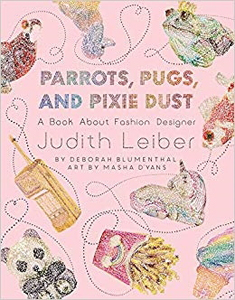 Parrots, Pugs and Pixie Dust: A Book about Fashion Designer Judith Leiber