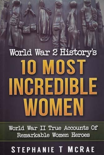 World War II History's 10 Most Incredible Women