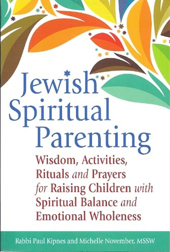 Jewish Spiritual Parenting by Rabbi Paul Kipnes and Michelle November