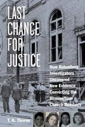 Last Chance for Justice: How Relentless Investigators Uncovered New Evidence Convicting Birmingham Church Bombers HB