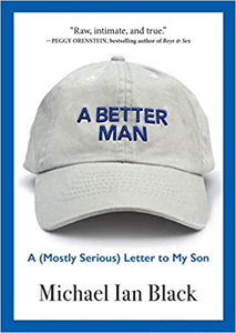 A Better Man: A (MOstly Serious) Letter to My Son by Michael Ian Black