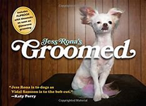 Groomed!  by Jess Rona, [dog] groomer for the stars!