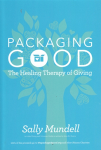Packaging Good:  the healing Therapy of Giving by Sally Mundell