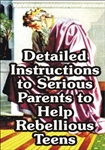 Detailed Instructions to Serious Parents to Help Rebellious Teens