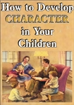 How to Develop Character in Your Children