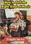 How to Tell the Right Kind of Music [Evangelist Alan Ives]