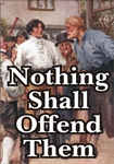 Nothing Shall Offend Them