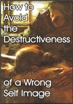 How to Avoid the Destructiveness of a Wrong Self-Image