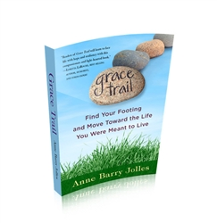 Grace Trail, Find Your Footing and Move Toward The Life You Were Meant To Live