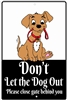 Don't let the dog out aluminum sign